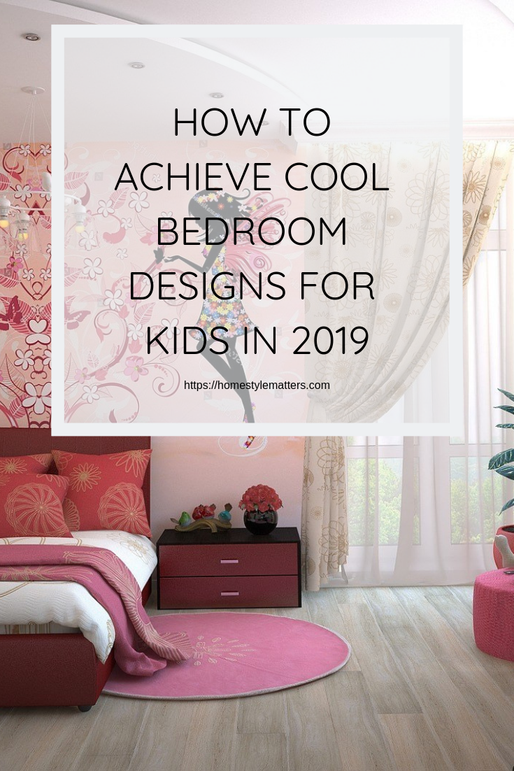 HOW TO ACHIEVE COOL BEDROOM DESIGNS FOR KIDS IN 2019