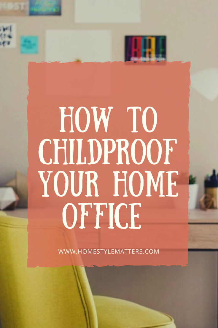 How to childproof your home office 1